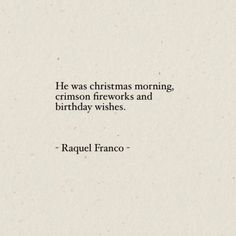 "Unique love quote idea - ""He was Christmas morning, crimson fireworks and birthday wishes"""