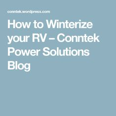 How to Winterize your RV – Conntek Power Solutions Blog