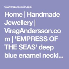 Home   Handmade Jewellery   ViragAndersson.com   'EMPRESS OF THE SEAS' deep blue enamel necklace Chunky Jewelry, Statement Jewelry, Empress Of The Seas, Blue Whale, Coral Blue, Short Necklace, Enamel Jewelry, Deep Blue, Sea Shells
