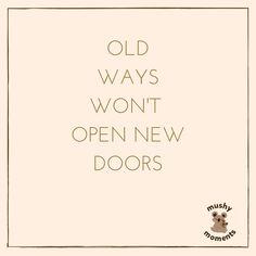 Old ways won't open new doors #quotes #quoteoftheday #oldwaysnewdoors