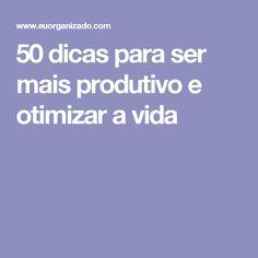 50 dicas para ser mais produtivo e otimizar a vida