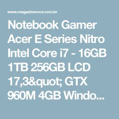 "Notebook Gamer Acer E Series Nitro Intel Core i7 - 16GB 1TB 256GB LCD 17,3"" GTX 960M 4GB Windows 10 - Magazine Slgfmegatelc"