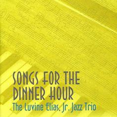Luvine Jr. Jazz Trio Elias - Songs For The Dinner Hour