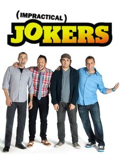 TV Show Currently on the Air: Impractical Jokers.  I love these guys.  Hilarious!