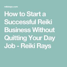 How to Start a Successful Reiki Business Without Quitting Your Day Job - Reiki Rays energy art energy auras energy consciousness energy good vibes energy spirit science energy universe Was Ist Reiki, Reiki Benefits, Chakras Reiki, Reiki Meditation, Meditation Scripts, Meditation Space, Guided Meditation, Reiki Training, Animal Reiki