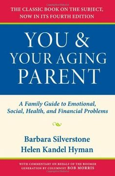 You and Your Aging Parent: A Family Guide to Emotional, Social, Health, and Financial Problems by Barbara Silverstone. $9.99. Author: Barbara Silverstone. Publisher: Oxford University Press, USA; 4 edition (February 27, 2008). 433 pages