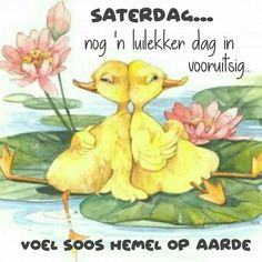 Goeie Nag, Goeie More, Friday Weekend, Afrikaans, Happy Saturday, Morning Quotes, Birthday Wishes, Inspirational Quotes, Motivational