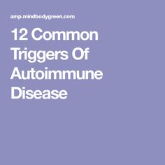 12 Common Triggers Of Autoimmune Disease