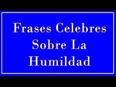 Frases Celebres Sobre La Humildad