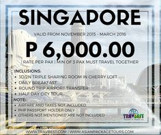 SINGAPORE BUDGET FREE & EASY PROMO PACKAGE TOUR Valid from November 2015 – March 2016 P 6,000.00/pax | Minimum of 3Pax must travel together  INCLUSIONS: •	3D/2N Triple Sharing Room in Cherry Loft •	Daily Breakfast •	Round trip Airport Transfer Note: •	Airfare and Taxes not included •	Php Passport Holder only •	Others not mentioned are not included
