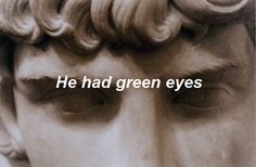 "She touches the cold marble tenderly, a sad smile playing in her lips. ""He had green eyes"" she murmurs."