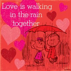 Love is walking in the rain together.