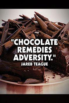 """Chocolate remedies adversity."" Jareb Teague  www.dark-chocolate-diet.com"