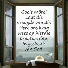 Good Morning Wishes, Day Wishes, Good Morning Quotes, Lekker Dag, Goeie Nag, Goeie More, Prayer Board, Afrikaans, Christian Faith