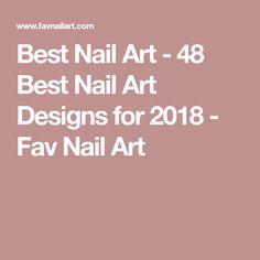 Best Nail Art - 48 Best Nail Art Designs for 2018 - Fav Nail Art