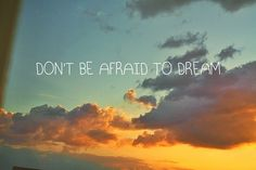don;t be afraid to dream +++Visit http://www.quotesarelife.com/ for more quotes about #teens and #growingup