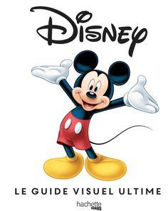 Disney, le guide visuel ultime - Hachette