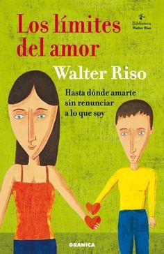 ... Los límites del amor. Hasta donde amarte sin dejar de ser yo. Walter Riso. http://www.chikasurbanas.net/cultura-urbana/libros/244-definiendo-los-limites-del-amor.pdf http://www.psico-system.com/2009/07/amar-o-depender-y-los-limites-del-amor.html