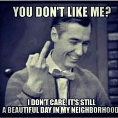 still a beautiful day in my hood. cracked me up something unreal. Sarcastic Quotes, Funny Quotes, Funny Memes, Idgaf Quotes, Asshole Quotes, Funny Sarcastic, Sassy Quotes, Work Quotes, Life Quotes
