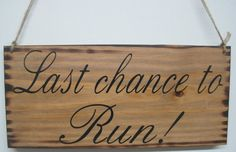 Rustic Wedding Sign Last Chance to Run Ring bearer flower girl photo prop. Great for Country weddings