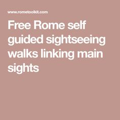 Free Rome self guided sightseeing walks linking main sights