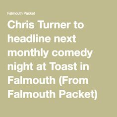 Chris Turner to headline next monthly comedy night at Toast in Falmouth (From Falmouth Packet) Comedy Nights, Falmouth, Exeter, Toast, Toasting Flutes