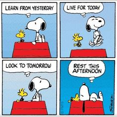 learn from yesterday. live for today. look to tomorrow. rest this afternoon. :)