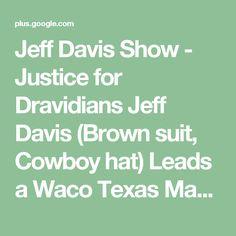 "Jeff Davis Show  - Justice for Dravidians Jeff Davis (Brown suit, Cowboy hat) Leads a Waco Texas  Massacre Remembrance Rally  ""Jail Government tank drivers"" - Jeff Davis  27 years Radio TV Blogger   Austin Texas USA Capitol  19 April 1996  Jeff Davis Show ""Justice"" Media"
