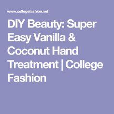 DIY Beauty: Super Easy Vanilla & Coconut Hand Treatment   College Fashion