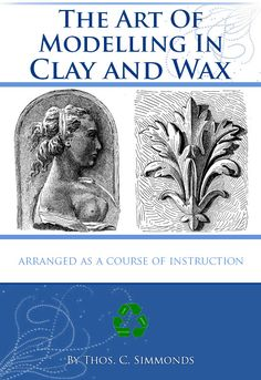 The Art of MODELLING in CLAY and WAX Including Foliage 69