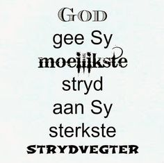 Afrikaanse Inspirerende Gedagtes & Wyshede: God gee Sy moeilikste stryd aan Sy sterkste strydv... Afrikaans Quotes, Jesus Quotes, Christian Quotes, Picture Quotes, Qoutes, God, December, Dios, Quotations