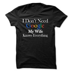 Don't need Google, My wife knows everything T-Shirts, Hoodies. CHECK PRICE ==► Funny Tee Shirts