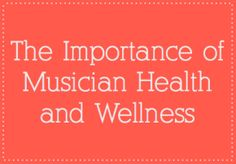 The Importance of Musician Health and Wellness