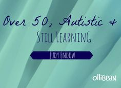 Over 50, Autistic & Still Learning!