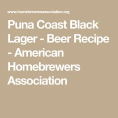 Puna Coast Black Lager - Beer Recipe - American Homebrewers Association
