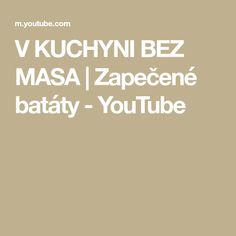 V KUCHYNI BEZ MASA | Zapečené batáty - YouTube Youtube, Youtubers, Youtube Movies