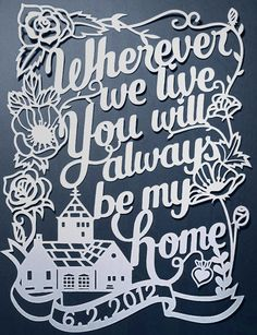 Wherever we live, you will always be my home.