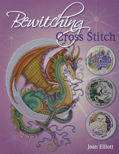 Bewitching Cross Stitch Over 30 Fantasy Inspired Des Elliott Joan Hardback Cross Stitching, Cross Stitch Embroidery, Embroidery Patterns, Cross Stitch Magazines, Cross Stitch Books, Free Cross Stitch Charts, Cross Stitch Patterns, Dragon Cross Stitch, Quilting
