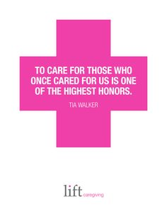 """""""To Care for those who once cared for us is one of the highest honors."""" - Tia Walker  Check out our article """"Creating a Care Plan as a Family"""" . /articles/single/creating-a-care-plan-as-a-family/"""