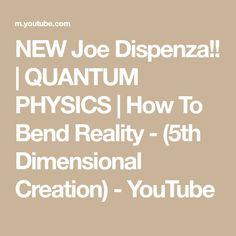 NEW Joe Dispenza!! | QUANTUM PHYSICS | How To Bend Reality - (5th Dimensional Creation) - YouTube Quantum Physics, Spiritual Path, Insight, Spirituality, Wisdom, Science, Youtube, Spiritual, Youtubers
