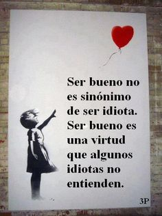 To be good is not a synonym for being an idiot. To be good is a virtue that some idiots don't understand. The Words, More Than Words, Words Quotes, Me Quotes, Motivational Quotes, Sayings, Letras Queen, Mots Forts, Quotes En Espanol