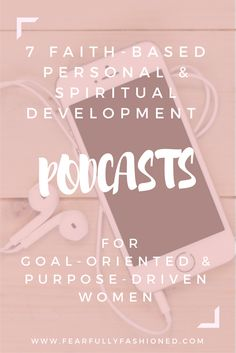 7 Faith-Based Personal & Spiritual Development Podcasts for Goal-Oriented & Purpose Driven Women   Fearfully Fashioned -- Podcasts are great for intentional learning, inspiration, encouragement, and motivation. Check out this list of faith-based personal and spiritual development podcasts that will help you as a goal-oriented and purpose driven woman. #podcasts #faith #selfhelp #FearfullyFashioned