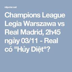 """Champions League Legia Warszawa vs Real Madrid, 2h45 ngày 03/11 - Real có """"Hủy Diệt""""?"""
