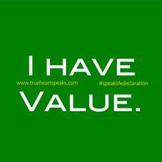 TODAY'S SPEAKSLIFE DECLARATION: I Have Value. #trueheartspeaks #speaklifedeclaration www.trueheartspeaks.com