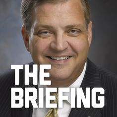 THE BRIEFING - Daily Biblical worldview analysis about the leading news headlines and cultural conversations. - Pastor Albert Mohler