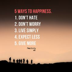 5 ways to happiness: 1. Dont hate   2. Dont worry   3. Live Simply   4. Expect less   5. Give more #positivitynote #positivity #inspiration