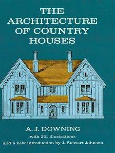The Architecture of Country Houses by Andrew J. Downing Throughout the early Victorian period American domestic architecture was dominated by the ideas and designs of Andrew Jackson Downing who emphasized function, convenience, and concord with the environment.