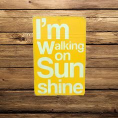 I'm Walking On Sunshine Distressed Wood Sign