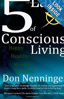 Amazon.com: The 5 Laws of Conscious Living How to be Happy, Healthy, Wealthy & Loved (9781478341550): Don Nenninger: Books