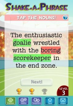 Shake-a-Phrase ($1.99) Learn-as-you-laugh language and vocabulary app for ages 8+    Shake your iPhone/iPad to create a new silly sentence every time. Tap on the words to see the definitions. Perfect for learning in the classroom or on the go, this lightweight educational app features over 2000 words and definitions in 5 colorful and engaging themes - Animals, Fairytale, Monsters, Sports and Starter!